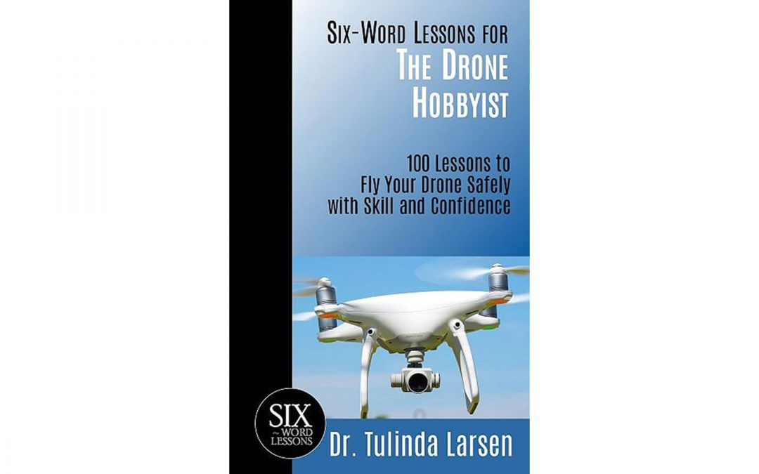 Six-Word Lessons for the Drone Hobbyist